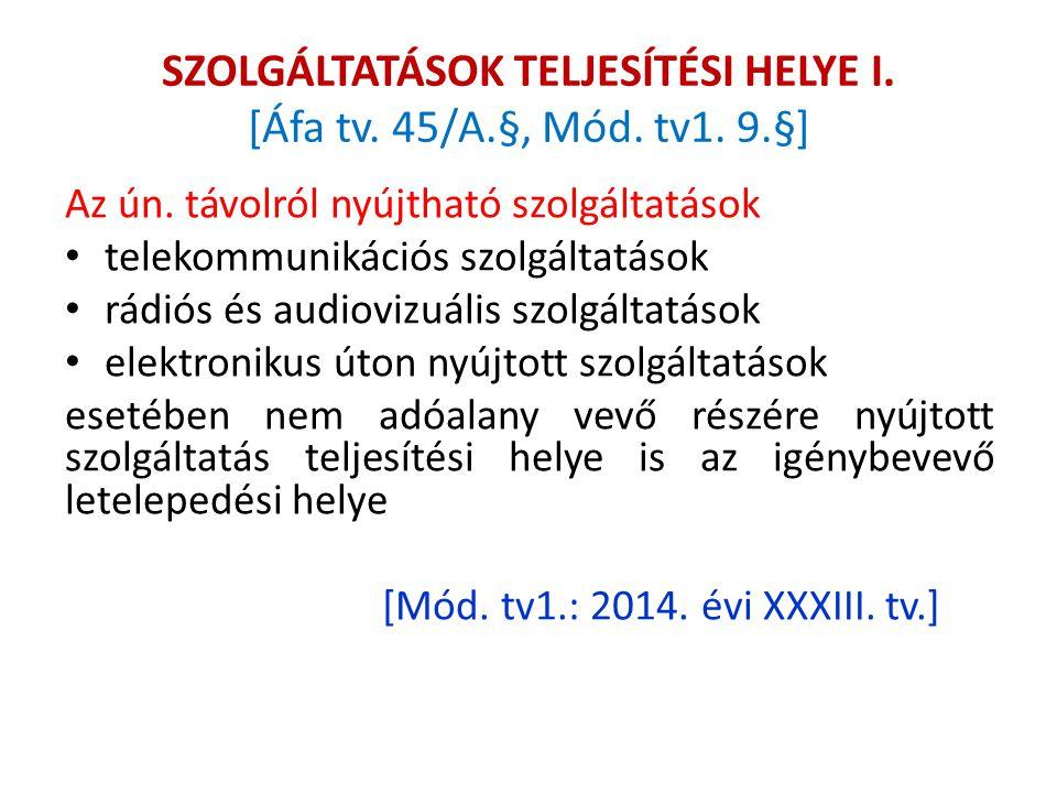SZOLGÁLTATÁSOK TELJESÍTÉSI HELYE I. [Áfa tv. 45/A.§, Mód. tv1. 9.§]